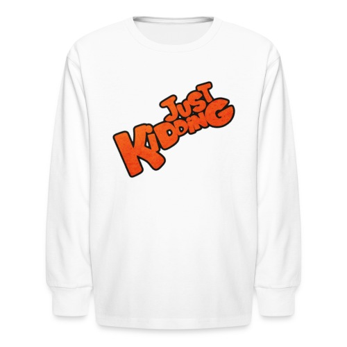 Just Kidding - Kids Long Sleeve Shirt - Kids' Long Sleeve T-Shirt