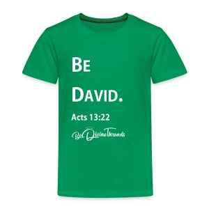 Be David Toddler Shirt - Toddler Premium T-Shirt