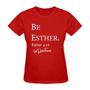 Be Esther (Adult) - Women's T-Shirt