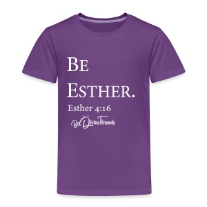 Be Esther 2T-4T - Toddler Premium T-Shirt