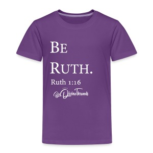 Be Ruth 2T-4T - Toddler Premium T-Shirt