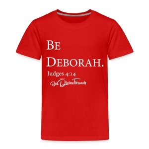 Be Deborah - Toddler  - Toddler Premium T-Shirt