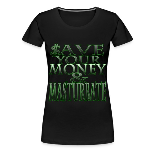 $ave Your Money & Masterbate Women's Tee - Women's Premium T-Shirt