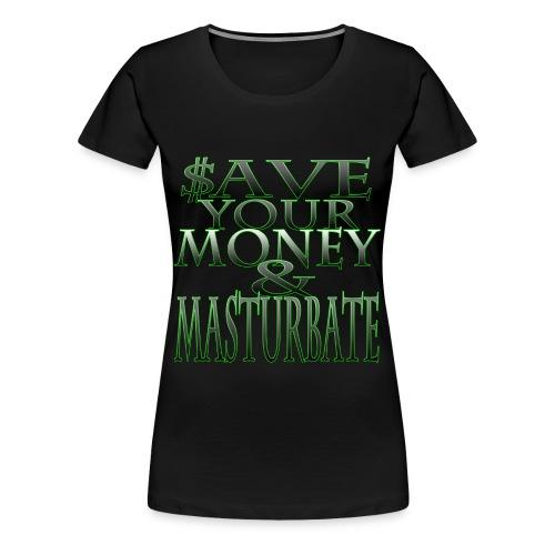 $ave Your Money & Masterbate Women's Tee - Women's Premium T-Shirt