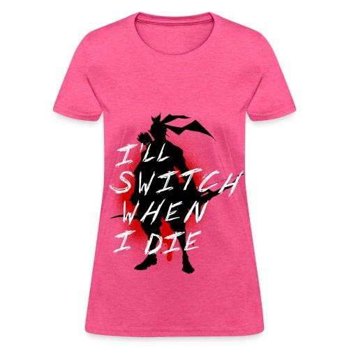 I'll Switch When I Die, Women's Hanzo White - Women's T-Shirt