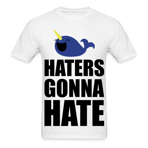 Haters Gonna Hate Narwhal Mens Shirt - Men's T-Shirt