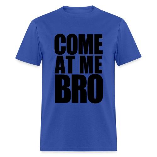 Come At Me Bro Tee Shirt - Men's T-Shirt