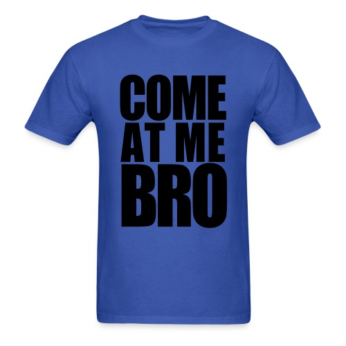 Come At Me Bro Tee Shirt - Men's T-Shirt