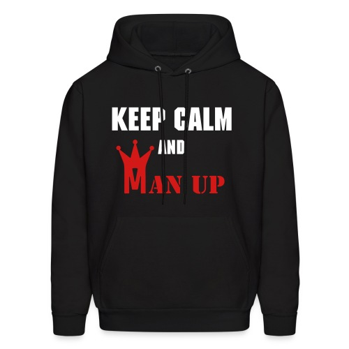 Keep Calm and Man Up - Men's Hoodie