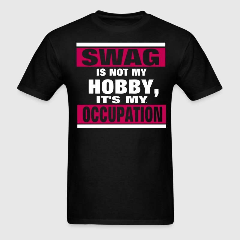 SWAG is not a HOBBY, It's my Occupation T-Shirts - Men's T-Shirt