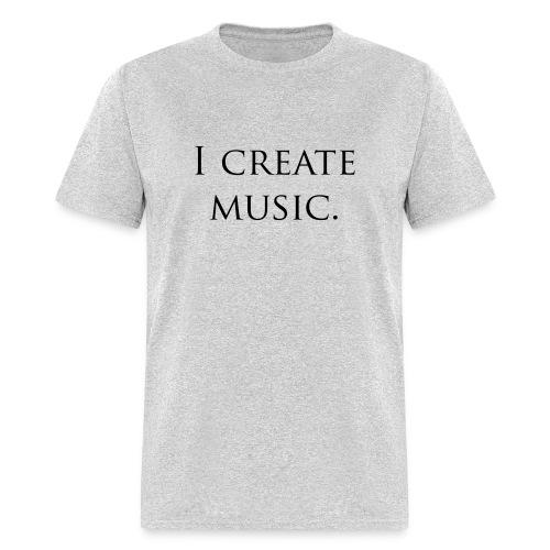 I Create Music T-Shirt - Men's T-Shirt