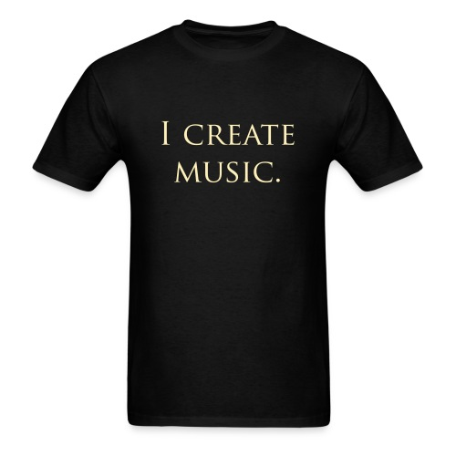 I Create Music T-Shirt - Men's T-Shirt