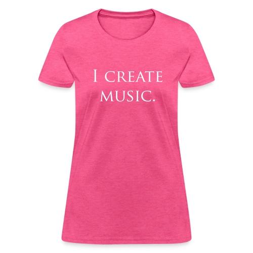 I Create Music T-Shirt - Women's T-Shirt