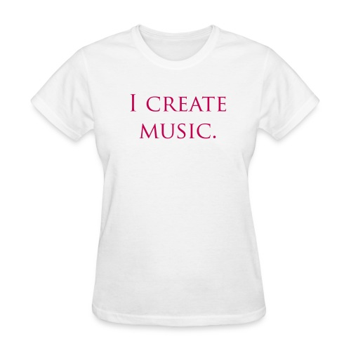 I Create Music T-Shirt - Women's T-Shirt