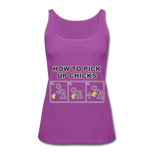 How To PIck Up Chicks - Women's Premium Tank Top