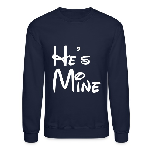 He's Mine  - Crewneck Sweatshirt