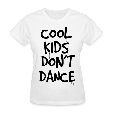 COOL KIDS DON'T DANCE Women's T-Shirts