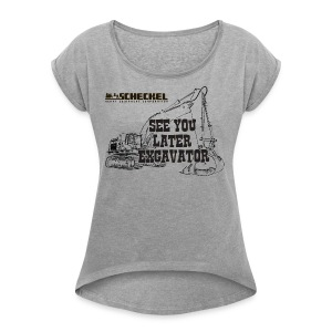 See You Later Excavator, Women's Roll Cuff T-Shirt - Women's Roll Cuff T-Shirt