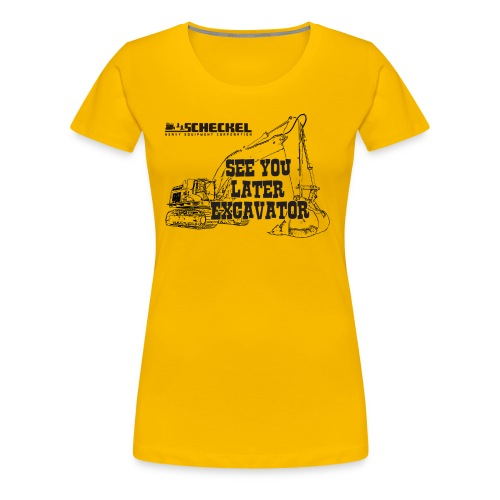 See You Later Excavator, Women's Premium T-Shirt - Women's Premium T-Shirt