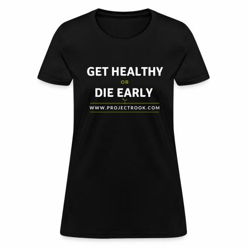 Get Healthy or Die Early - PR - Women's T-Shirt