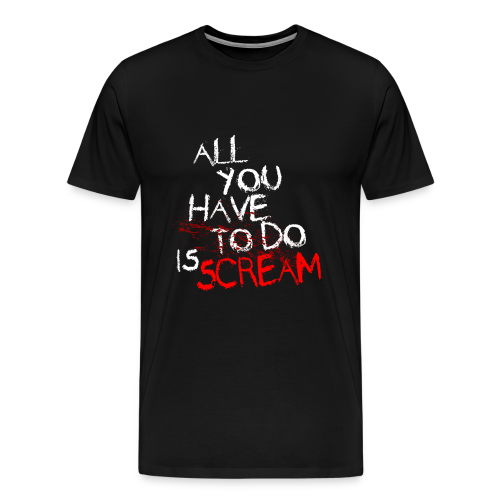 All You Have To Do... - Men's Premium T-Shirt