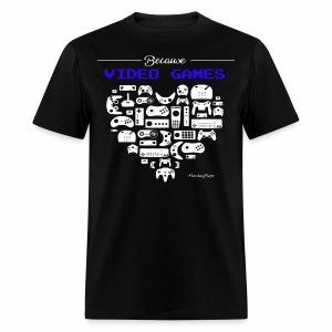 Because Video Games - Men's T-Shirt