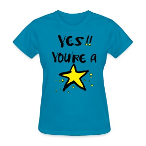 Yes! you're a star - Women's T-Shirt