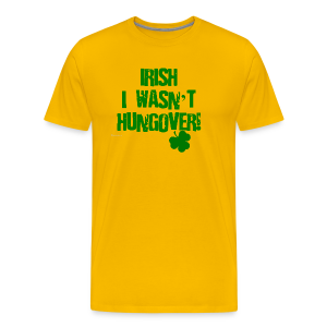 Irish I Wasn't Hungover Men's Premium T-Shirt - Men's Premium T-Shirt