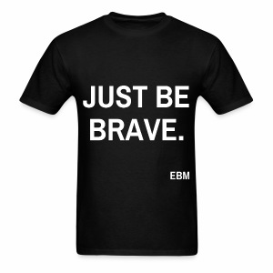 Just be BRAVE Black Male Empowerment Quotes T-shirt Apparel by Stephanie Lahart.  - Men's T-Shirt