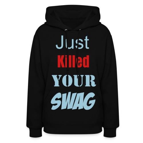 Just Killed Your Swag - Women's Hoodie