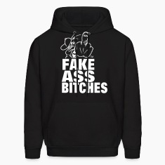 FUCK YOU FAKE ASS BITCHES Hoodies