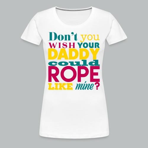 Daddy Rope - Women's Premium T-Shirt