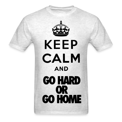 Keep Calm and Go Hard - Men's T-Shirt