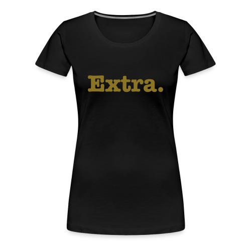 Extra, Foiled Gold - Women's Premium T-Shirt