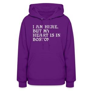I am here, but my heart is in Boston - Women's Hoodie