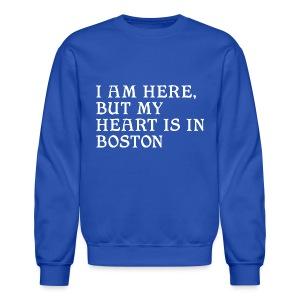 I am here, but my heart is in Boston - Crewneck Sweatshirt