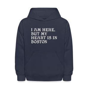 I am here, but my heart is in Boston - Kids' Hoodie