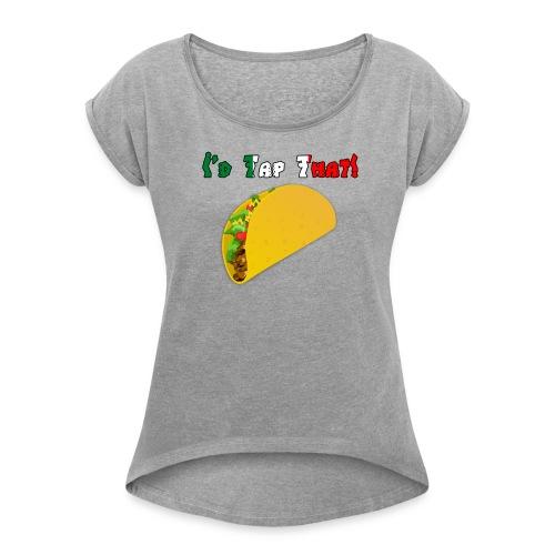 Taco Tapper Women's Shirt - Women's Roll Cuff T-Shirt