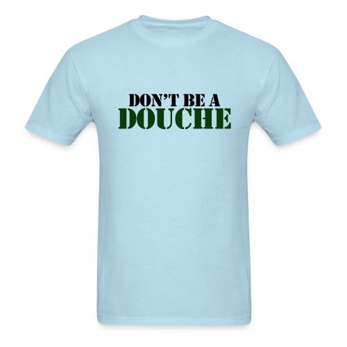 Don't Be a Douche T-Shirt - Men's T-Shirt