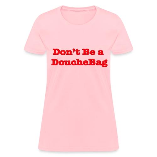 Women's Don't Be a Douchebag T-Shirt - Women's T-Shirt