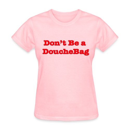 Women's Don't Be a Douchebag T-Shirt - Women's T-Shirt