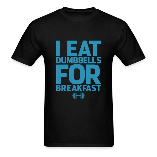I Eat Dumbbells For Breakfast | Mens Tee - Men's T-Shirt