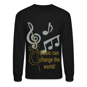 Music can change the world - Crewneck Sweatshirt