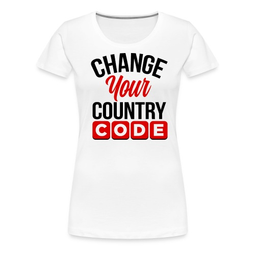 Women's Change Your Country Code T-shirt - Women's Premium T-Shirt