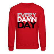 Long Sleeve Shirts ~ Men's Crewneck Sweatshirt ~ Every Damn Day Crewneck