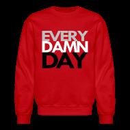 Long Sleeve Shirts ~ Crewneck Sweatshirt ~ Every Damn Day Crewneck