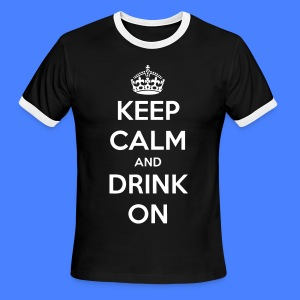 Keep Calm And Drink On T-Shirts - Men's Ringer T-Shirt