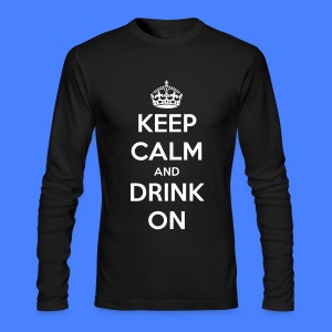 Keep Calm And Drink On Long Sleeve Shirts - Men's Long Sleeve T-Shirt by Next Level