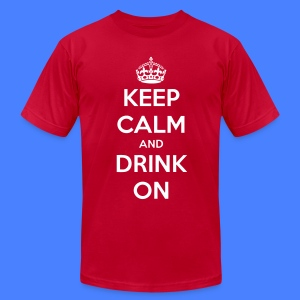 Keep Calm And Drink On T-Shirts - Men's T-Shirt by American Apparel