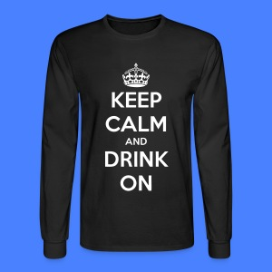 Keep Calm And Drink On Long Sleeve Shirts - Men's Long Sleeve T-Shirt